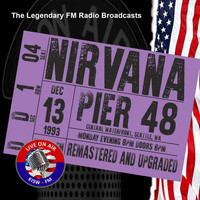 Nirvana - Legendary FM Radio Broadcasts - Pier 48 Seattle 1993