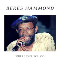 Beres Hammond - Where Ever You Go - Single