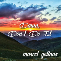 Marcel Gelinas - Dawn, Don't Do It