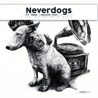 Neverdogs - I Believe That