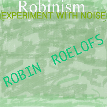Robin Roelofs - Robinism (Experiment with Noise)
