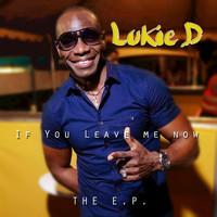 Lukie D - If You Leave Me Now