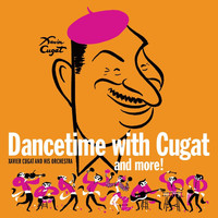 Xavier Cugat - Dancetime with Cugat and More!