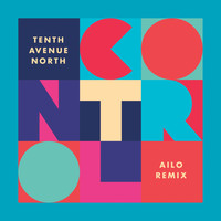 Tenth Avenue North - Control (AILO Remix)