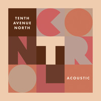 Tenth Avenue North - Control (Acoustic)