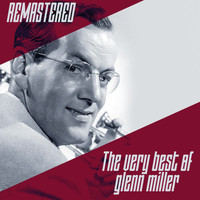 Glenn Miller - The Very Best of Glenn Miller (Remastered)