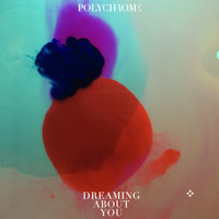 Polychrome - Dreaming About You