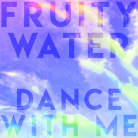 Fruity Water - Dance with Me