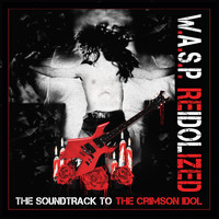 W.A.S.P. - Reidolized (The Soundtrack to the Crimson Idol) (Explicit)