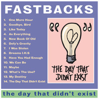 Fastbacks - The Day That Didn't Exist