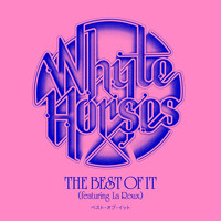 Whyte Horses - The Best of It (feat. La Roux)