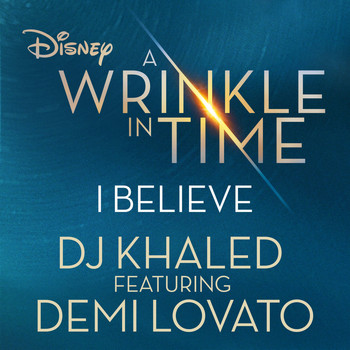 "DJ Khaled feat. Demi Lovato - I Believe (As featured in the Walt Disney Pictures' ""A WRINKLE IN TIME"")"
