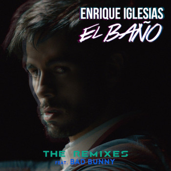 Enrique Iglesias - EL BAÑO (The Remixes)