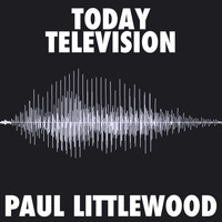 Paul Littlewood - Today/Television