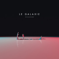 LE GALAXIE - Pleasure