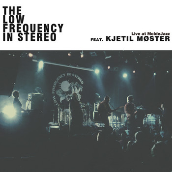 The Low Frequency In Stereo - Live at Moldejazz