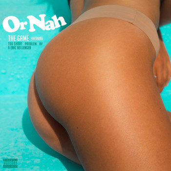 The Game - Or Nah (Explicit)