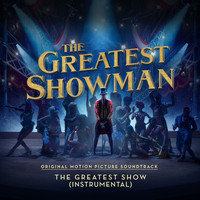 "The Greatest Showman Ensemble - The Greatest Show (From ""The Greatest Showman"") (Instrumental)"