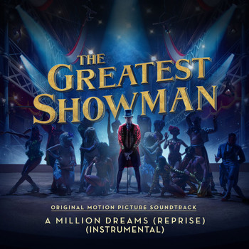 "The Greatest Showman Ensemble - A Million Dreams (Reprise) [From ""The Greatest Showman""] (Instrumental)"