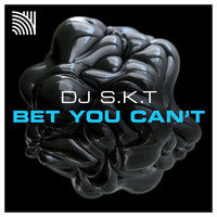 DJ S.K.T - Bet You Can't