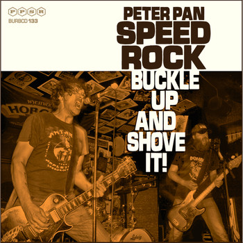 Peter Pan Speedrock - Buckle Up & Shove It!