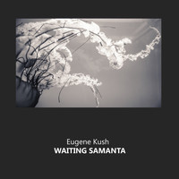 Eugene Kush - Waiting Samanta