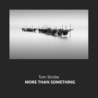 Tom Strobe - More Than Something