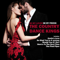 The Country Dance Kings - Be My Lover, Be My Friend