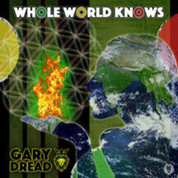 Gary Dread - Whole World Knows