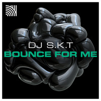 DJ S.K.T - Bounce for Me