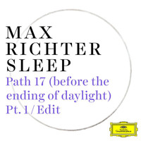 Max Richter - Path 17 (before the ending of daylight) (Pt. 1 / Edit)