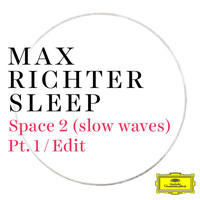 Max Richter - Space 2 (slow waves) (Pt. 1 / Edit)