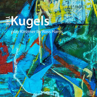 The Kugels - The Kugels Play Klezmer by Ross Harris