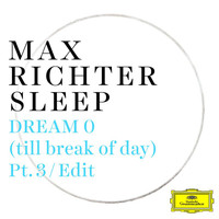 Max Richter - Dream 0 (till break of day) (Pt. 3 / Edit)