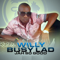Willy Busy Lad - Jah so Good