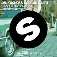 Dr. Kucho! & Gregor Salto - Can't Stop Playing (The Remixes)