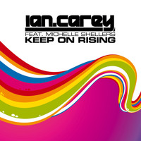 Ian Carey - Keep On Rising (feat. Michelle Shellers)