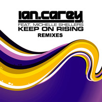 Ian Carey - Keep On Rising (feat. Michelle Shellers) (Remixes)