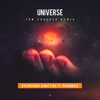 Aylen Parks and Mattjax featuring Rosendale - Universe (Tom Crusher Remix)