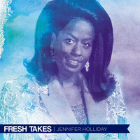 Jennifer Holliday - Fresh Takes