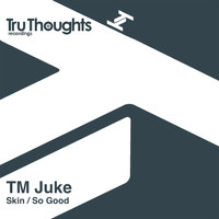TM Juke - Skin / So Good