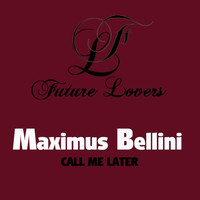 Maximus Bellini - Call Me Later