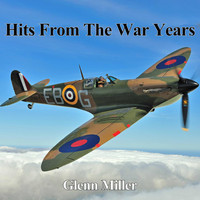 Glenn Miller - Hits From The War Years - Glenn Miller
