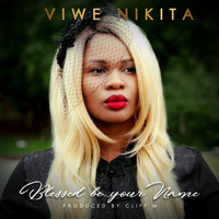 Viwe Nikita - Blessed Be Your Name