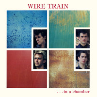 Wire Train - In a Chamber (Expanded Edition)