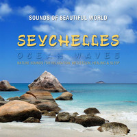Sounds of Beautiful World - Ocean Waves: Seychelles (Nature Sounds for Relaxation, Meditation, Healing & Sleep)