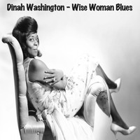 Dinah Washington - Wise Woman Blues - Dinah Washington