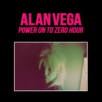 Alan Vega - Power on to Zero Hour