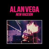 Alan Vega - New Raceion
