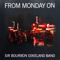 Sir Bourbon Dixieland Band - From Monday on